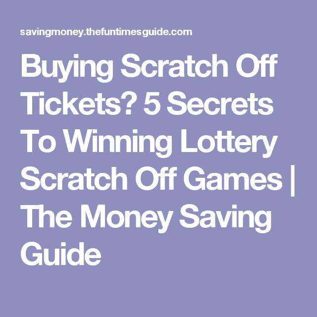 Buying Scratch Off Tickets? 5 Secrets To Winning Lottery Scratch Off Games | The Money Saving Guide