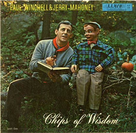 Paul Winchell and Jerry Mahoney-Chips of Wisdom.                               Is it just me or does Jerry Mahoney look like he's about to pull a handgun out of his jacket and off Paul Winchell?