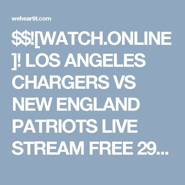 $$![WATCH.ONLINE]! LOS ANGELES CHARGERS VS NEW ENGLAND PATRIOTS LIVE STREAM FREE 29 OCT 2017 {PATRIOTS VS CHARGERS) LIVE PREVIEW} GAME/ONLINE//