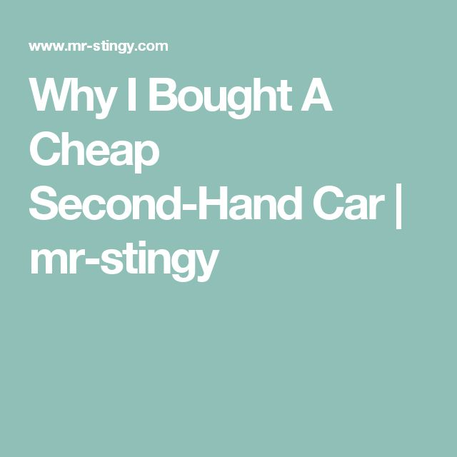 Why I Bought A Cheap Second-Hand Car | mr-stingy
