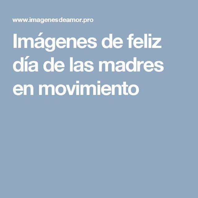 Imágenes de feliz día de las madres en movimiento