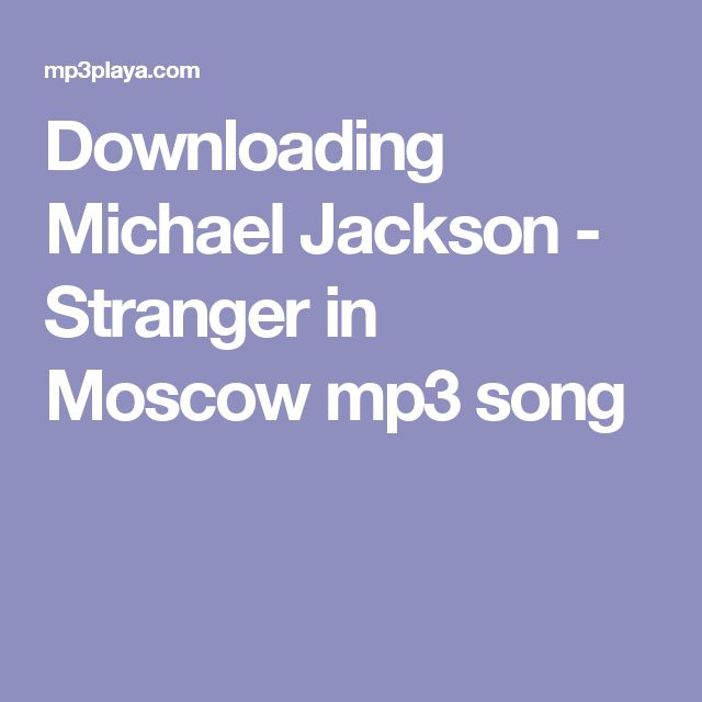 Downloading Michael Jackson - Stranger in Moscow mp3 song