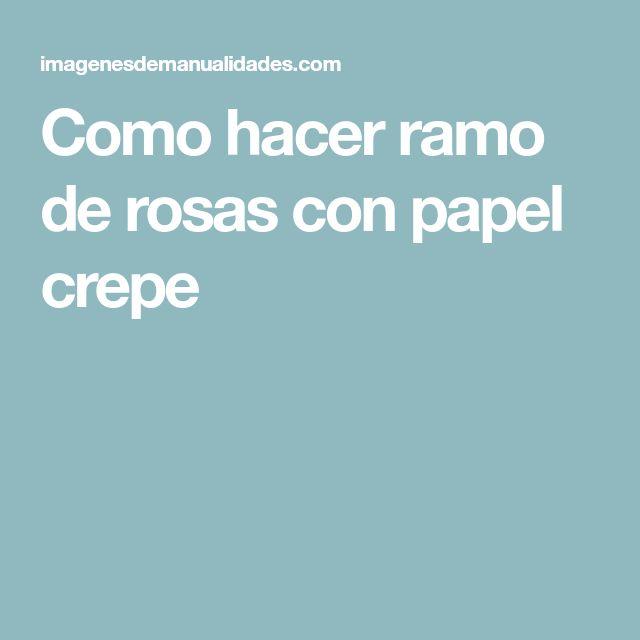 Como hacer ramo de rosas con papel crepe