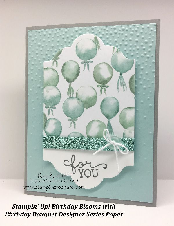 Stampin' Up! Birthday Blooms Balloon Birthday Card with Birthday Bouquet DSP + the How To Video!, Kay Kalthoff, #stampingtoshare
