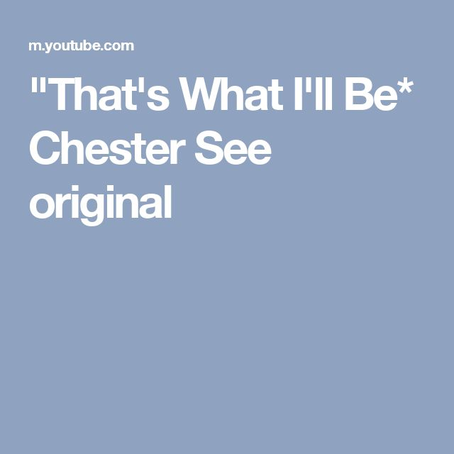 """""""That's What I'll Be* Chester See  original"""