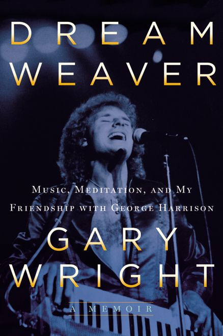 "DREAM WEAVER by Gary Wright -- Music legend reflects on his professional collaboration, friendship, and spiritual journey with ""quiet Beatle"" George Harrison, and releases for the first time a recording of a song they wrote together."