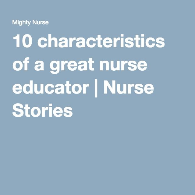 10 characteristics of a great nurse educator | Nurse Stories