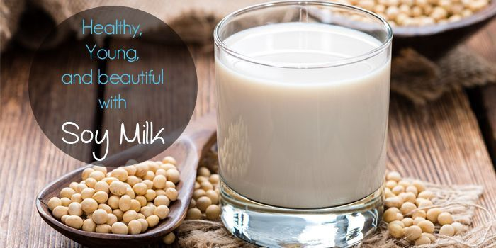Healthy, Young, and Beautiful with Soy milk