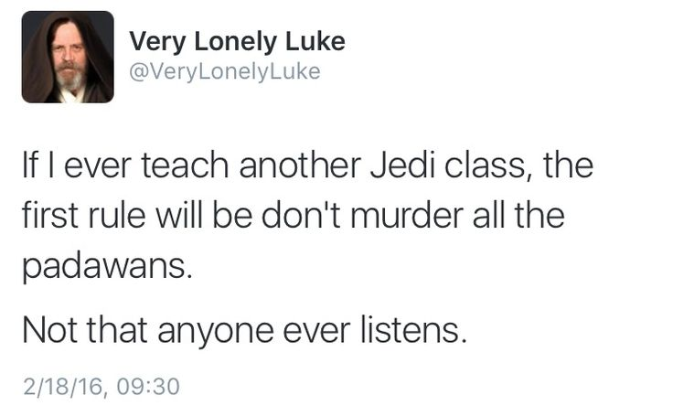 If I ever teach another Jedi class, the first rule will be don't murder all the padawans. Not that anyone ever listens.
