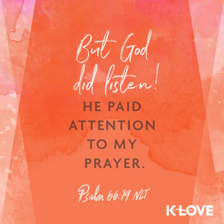 Encouraging Word: But God did listen! He paid attention to my prayer. Psalm 66:19 NLT