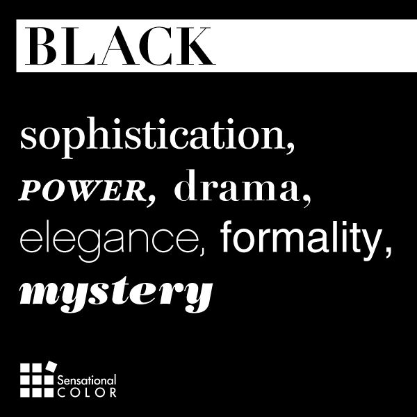 Words describe the color BLACK -- sophistication, power, drama, elegance, formality, mystery.