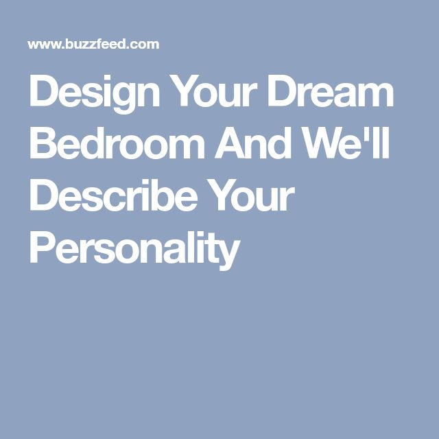 Design Your Dream Bedroom And We'll Describe Your Personality
