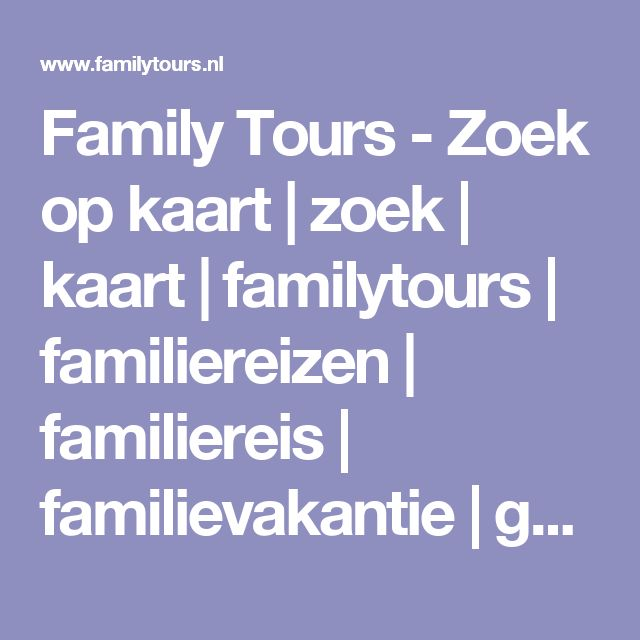 Family Tours - Zoek op kaart | zoek | kaart | familytours | familiereizen | familiereis | familievakantie | gezinsreizen | gezinsvakanties | familievakanties | bijzonder | families