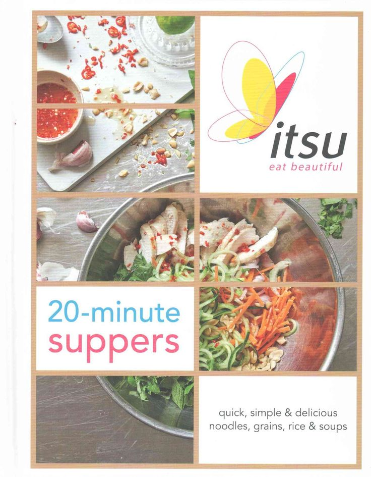 Itsu 20 Minute Suppers: Eat Beautiful With Noodles Grains Rice and Soups