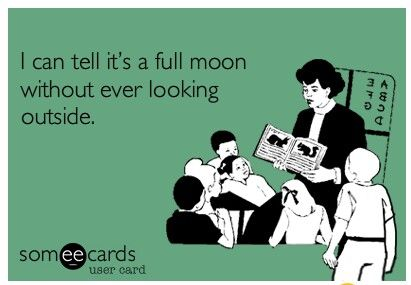 Image result for i can tell it's a full moon without looking outside meme