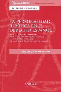 La personalidad jurídica en el derecho español : de la personificación de la administración pública a la personificación de las sociedades mercantiles / José Luis García-Pita y Lastres