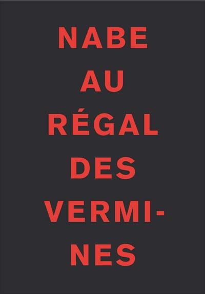 """Enfin! Le livre """"Au Régal des vermines"""" de Marc Edouard Nabe disponible sur son site"""