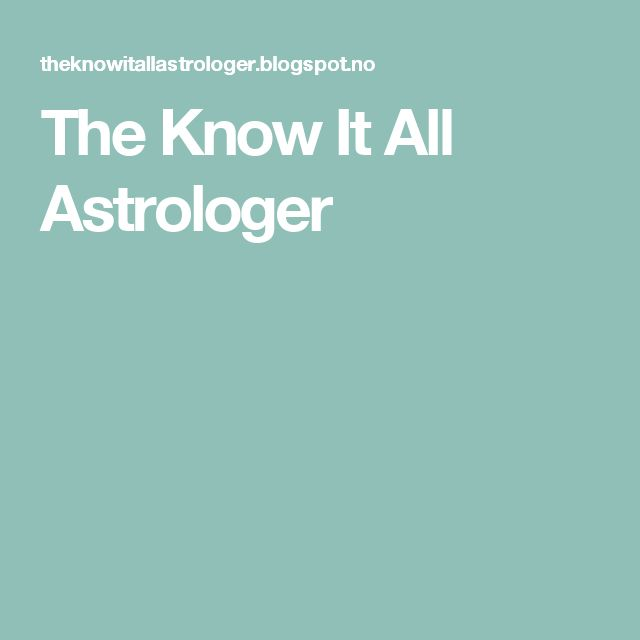 The Know It All Astrologer