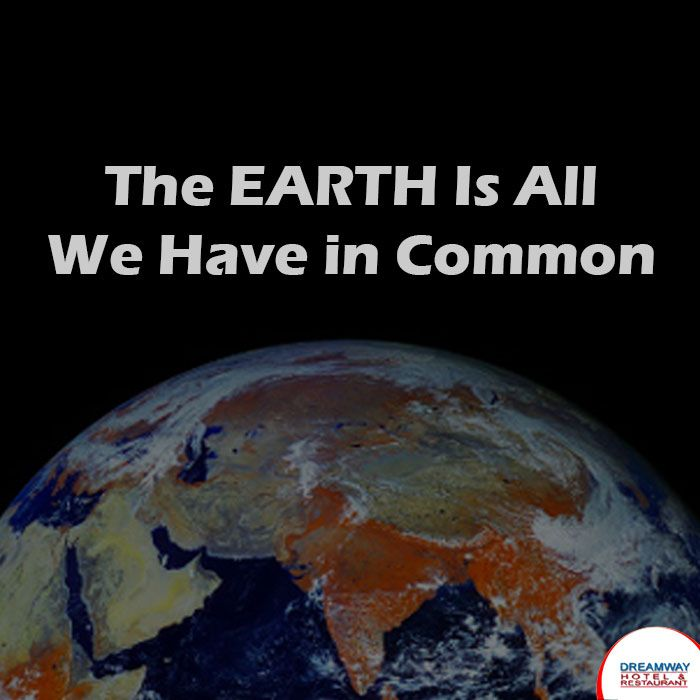 The Earth Is All We Have in Common #HotelDreamway #BestHotelsAtMorniHills #Travel #HotelBooking #TravelTips #TravelIndia #BudgetHotelsNearMorniHills #ResortMorniHills