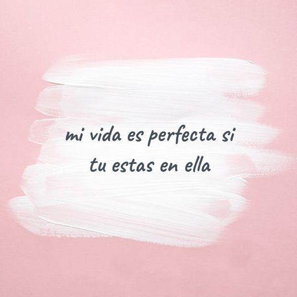 Mi Vida Es Perfecta Si Tu Estas En Ella Frases De Me Encantas Frases Esposo Frases Románticas Bonitas