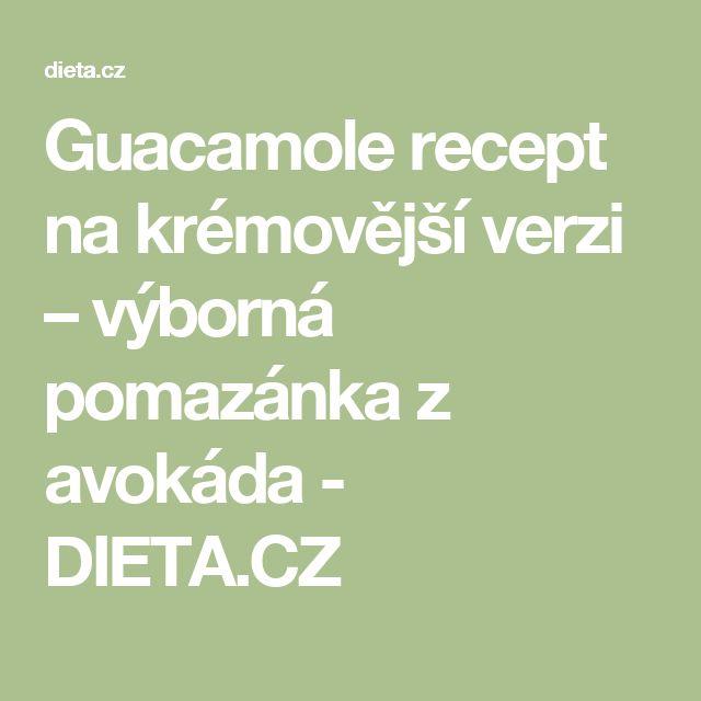 Guacamole recept na krémovější verzi – výborná pomazánka z avokáda - DIETA.CZ