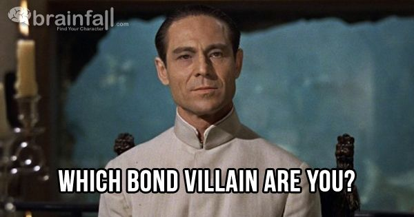 Which Bond Villain Are You? | BrainFall  If I'd really been Dr. No, Bond wouldn't have made it out of the first movie alive.