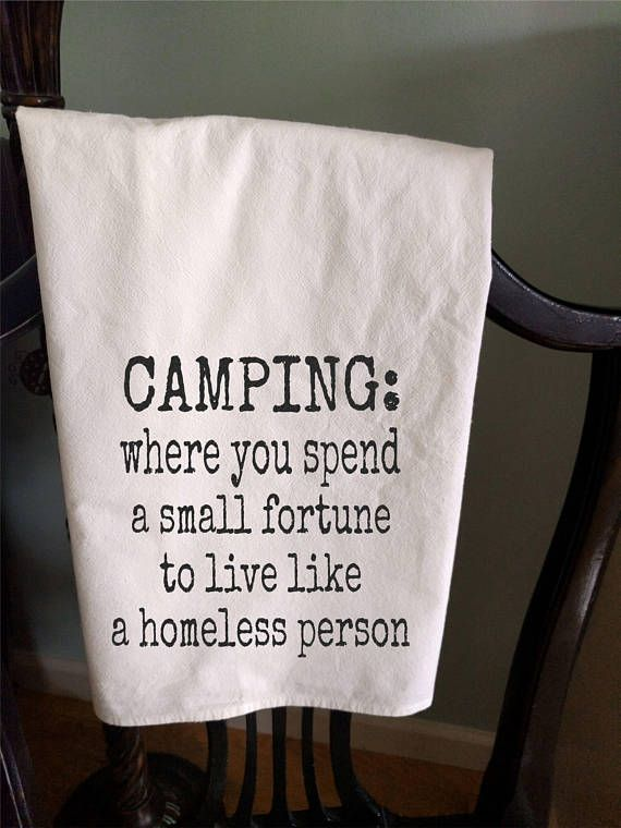 Camping Tea Towel where you spend a fortune to live like a