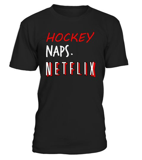 """# Hockey, Naps & Netflix .  Special Offer, not available anywhere else!      Available in a variety of styles and colors      Buy yours now before it is too late!      Secured payment via Visa / Mastercard / Amex / PayPal / iDeal      How to place an order            Choose the model from the drop-down menu      Click on """"Buy it now""""      Choose the size and the quantity      Add your delivery address and bank details      And that's it!"""