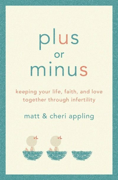Plus or Minus: Keeping Your Life, Faith, and Love Together Through Infertility by Matt & Cheri Appling