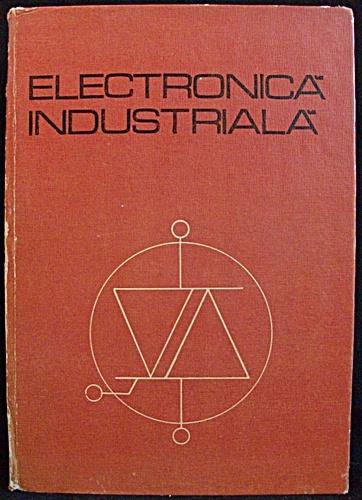 Electronica Industriala. Pentru Subingineri