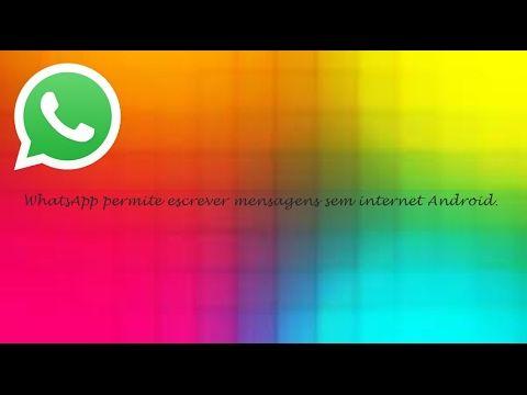 WhatsApp permite escrever mensagens sem internet Android ♡ ♥