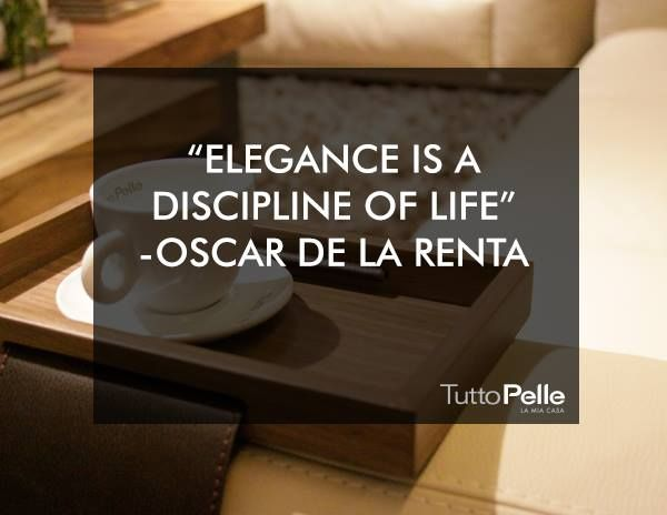 """La elegancia es una disciplina de vida"" VISITA TUTTO PELLE LA MIA CASA goo.gl/QM4yln #TuttoPelle #LAMIACASA #Piel #lujo #Confort #Elegancia"