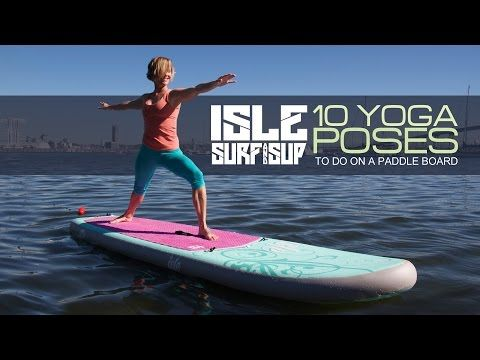 10 Yoga Positions on a stand up paddle board. - YouTube
