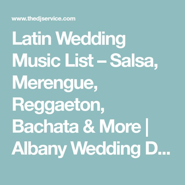 Latin Wedding Music List – Salsa, Merengue, Reggaeton, Bachata & More | Albany Wedding DJ, Sweet 16 DJ, Reunion, Party & Mitzvah DJ Of Troy Schenectady, Saratoga DJ, Lake George DJ