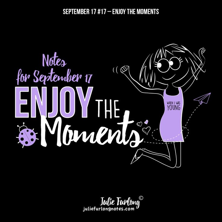 This month, is all about 'Enjoying your moments'.   Instead of re-thinking your past or worrying about the future, practice noticing things around you in the present.  I challenge you: take five minutes, look at your life with some gratitude, and enjoy that moment.