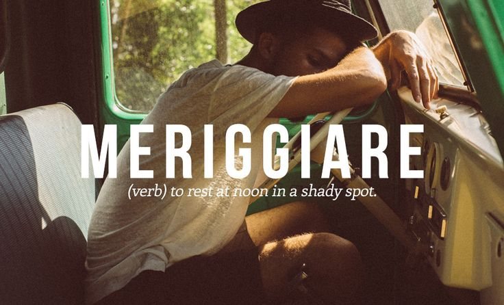 MERIGGIARE (verb) to rest at noon in a shady spot