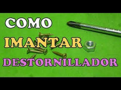 COMO MAGNETIZAR IMANTAR UN DESTORNILLADOR PERMANENTEMENTE Imantacion De Metales Casero 2017 - YouTube
