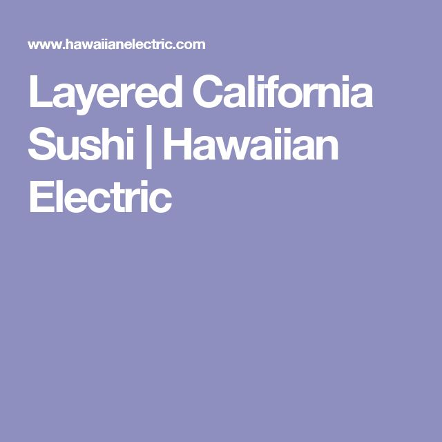 Layered California Sushi | Hawaiian Electric