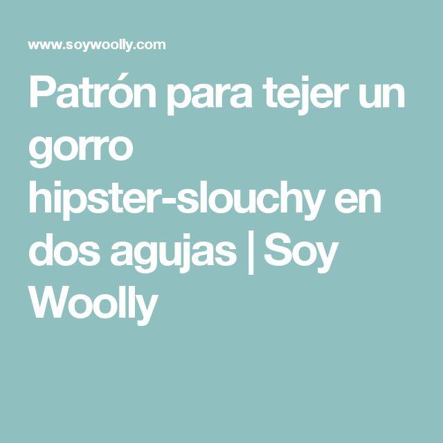 Patrón para tejer un gorro hipster-slouchy en dos agujas   Soy Woolly