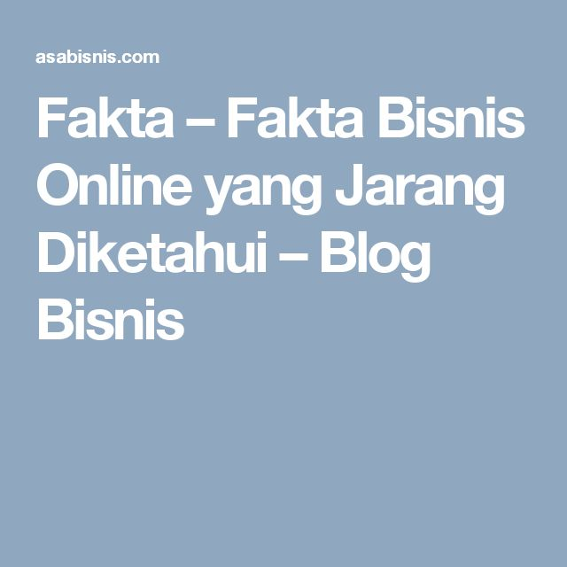Fakta – Fakta Bisnis Online yang Jarang Diketahui – Blog Bisnis