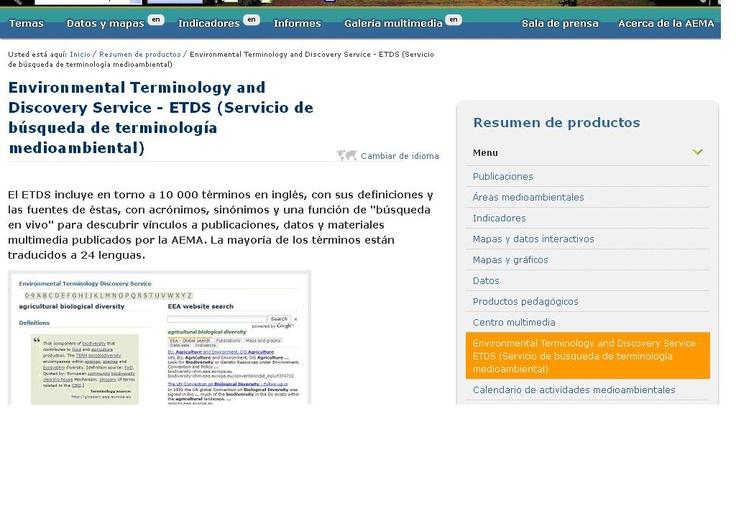 Environmental Terminology and Discovery Service - ETDS (Servicio de búsqueda de terminología medioambiental) de la AEMA (Agencia Europea del Medio Ambiente) incluye un glosario, enlaces a publicaciones, mapas, gráficos, etc.
