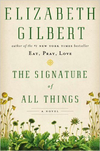 The Signature of All Things: A Novel: Elizabeth Gilbert: 512 pages