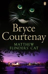 Matthew Flinders' Cat by Bryce Courtenay Penguin Books Australia. The story of a drunk, a boy and a cat. Find the book here: http://library.sl.nsw.gov.au/record=b2120784~S2