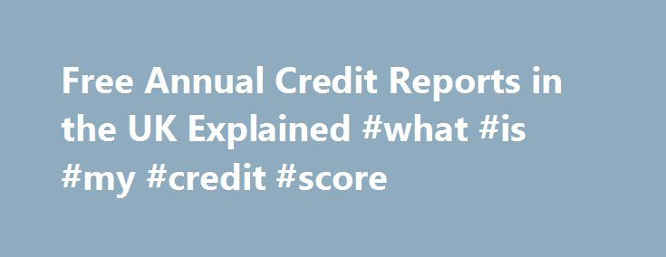 Free Annual Credit Reports in the UK Explained #what #is #my #credit #score http://credit.remmont.com/free-annual-credit-reports-in-the-uk-explained-what-is-my-credit-score/  #free credit report annually # Free Annual Credit Reports in the UK Explained Edward Apr 19th, 2011 0 Can You Read More...The post Free Annual Credit Reports in the UK Explained #what #is #my #credit #score appeared first on Credit.