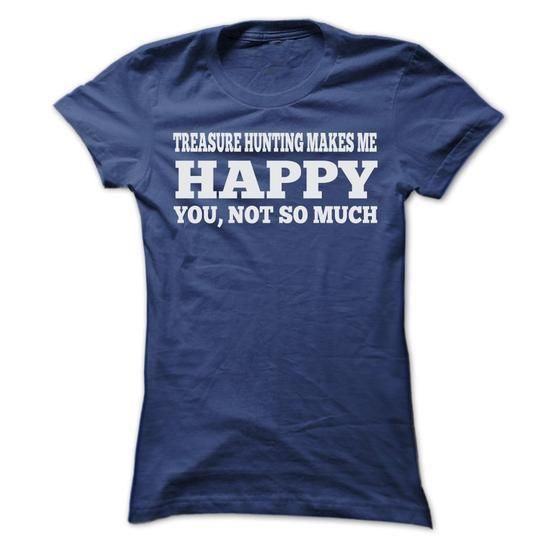 Cool TREASURE HUNTING MAKES ME HAPPY T SHIRTS T shirts