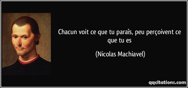 Chacun voit ce que tu paraîs, peu perçoivent ce que tu es (Nicolas Machiavel) #citations #NicolasMachiavel