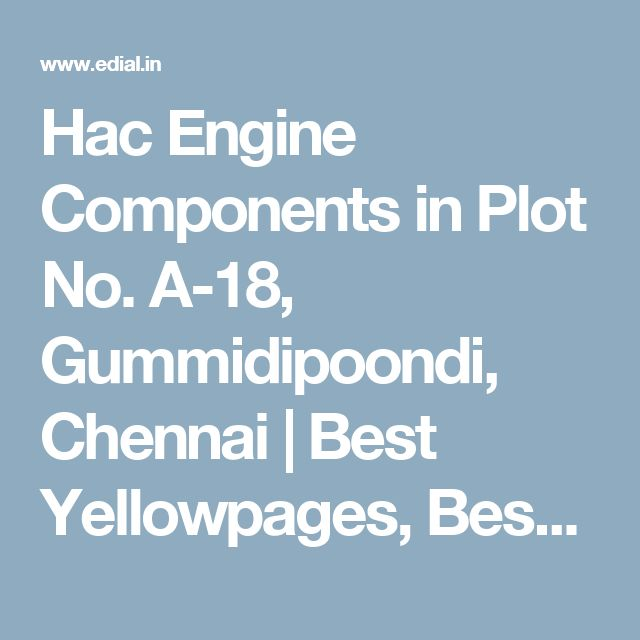 Hac Engine Components in Plot No. A-18, Gummidipoondi, Chennai   Best Yellowpages, Best Automobile Glass Dealers, Best Car Glass Repair and Services, Best Car Accessories, Best Car Spare Parts Dealers, Best Car AC Sales Dealers, Best Car Audio Stereo Sale Service, Best Car Polish Cleaning Service, Best Car Battery Repair and Services, India
