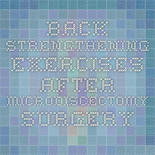back strengthening exercises after microdiscectomy surgery - Microdiscectomy Recovery Time Frame