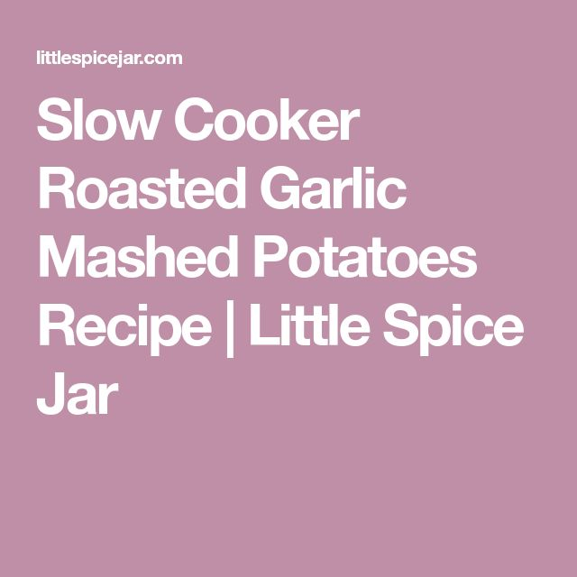 Slow Cooker Roasted Garlic Mashed Potatoes Recipe | Little Spice Jar