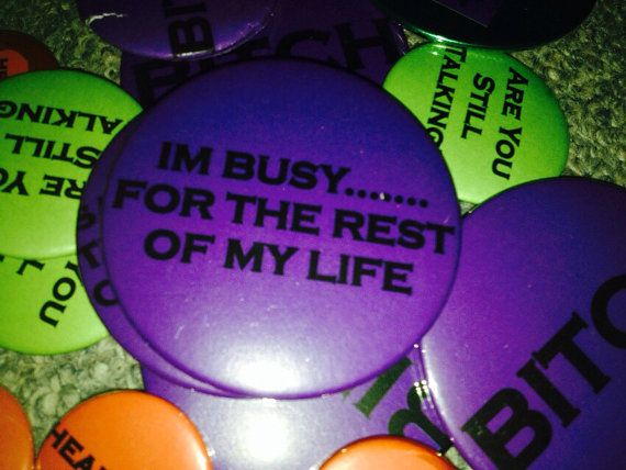 Bitch Button  I'm Busy .... For The Rest Of My by BitchButtons, $3.25